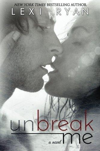 Unbreak Me by Lexi Ryan (2013-05-31)