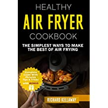 Air Fryer Cookbook: Healthy Air Fryer Cookbook: The Simplest Ways to Make the Best of Air Frying (Air Fryer for All Book 2) (English Edition)