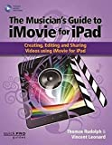 The Musician's Guide to iMovie for iPad: Creating, Editing and Sharing Videos Using i...