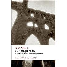 Northanger Abbey, Lady Susan, The Watsons, Sanditon (World Classics)