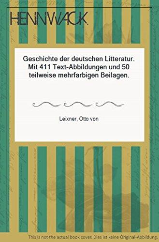 Geschichte der deutschen Litteratur. Mit 411 Text-Abbildungen und 50 teilweise mehrfarbigen Beilagen.