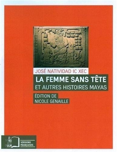 La femme sans tête et autres histoires mayas (Versions françaises)