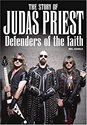 The Story Of Judas Priest: Defenders Of The Faith by Neil Daniels (2007-09-14)