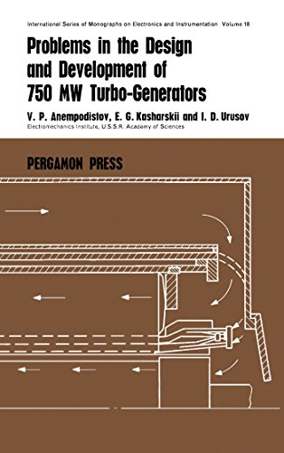 Problems in the Design and Development of 750 MW Turbogenerators: International Series of Monographs on Electronics and Instrumentation (English Edition) (750 Dw)