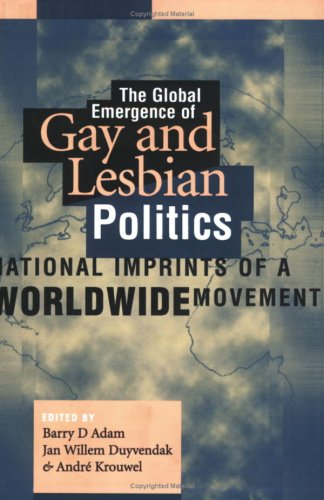 Global Emergence Of Gay & Lesbian Pol: National Imprints of a Worldwide Movement (Gay & Lesbian Studies)