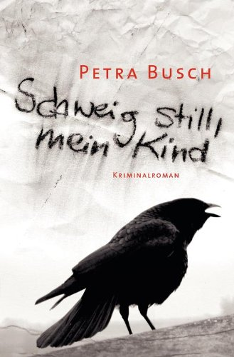 Schweig still, mein Kind: Kriminalroman