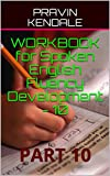 WORKBOOK for Spoken English Fluency Development - 10: PART 10