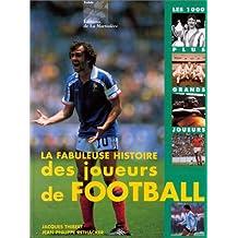 La Fabuleuse Histoire des joueurs du football : les 1000 plus grands joueurs