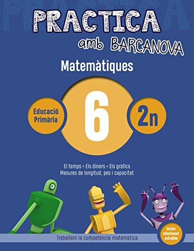 Practica amb Barcanova 6. Matemàtiques: El temps. Els diners. Els gràfics. Mesures de longitud, pes i capacitat (Materials Educatius - Material Complementari Primària - Quaderns De Matemàtiques)