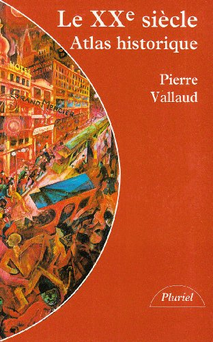 Le XXe siècle : Atlas historique par Pierre Vallaud