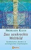 Das senkrechte Weltbild: Symbolisches Denken in astrologischen Urprinzipien - Ruediger Dahlke, Nicolaus Klein