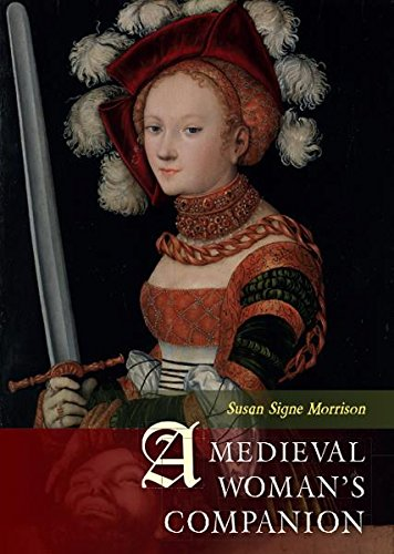 A Medieval Woman's Companion: Women's Lives in the European Middle Ages (English Edition) di Susan Signe-Morrison