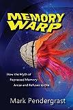 Memory Warp: How the Myth of Repressed Memory Arose and Refuses to Die