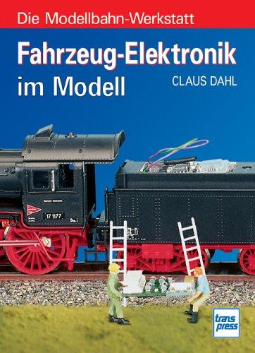 Elektronik-werkstatt (Die Modellbahn-Werkstatt: Fahrzeug-Elektronik im Modell)