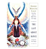 [ THE LAST GHOST DANCE: A GUIDE FOR EARTH MAGES[ THE LAST GHOST DANCE: A GUIDE FOR EARTH MAGES ] BY BROOKE MEDICINE EAGL