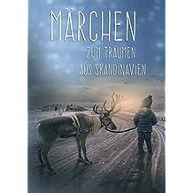 Märchen zum Träumen aus Skandinavien - Die schönsten Geschichten aus Dänemark (Illustrierte Ausgabe)