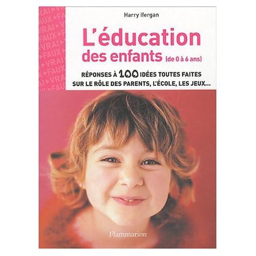 L'éducation des enfants : (de 0 à 6 ans)