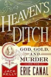 Heaven's Ditch: God, Gold, and Murder on the Erie Canal by Jack Kelly (2016-07-05)