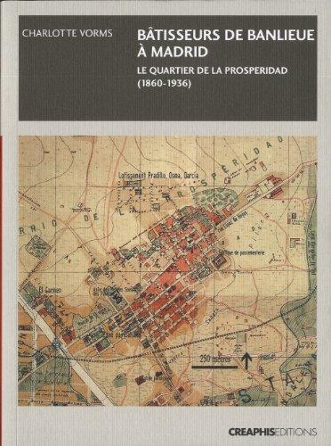 Bâtisseurs de banlieue à Madrid :Le quartier de la Prosperidad (1860-1936) par Charlotte Vorms