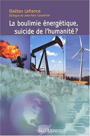 La boulimie énergétique, suicide de l'humanité ?