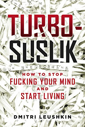 Turbo-Suslik: How to Stop Fucking Your Mind and Start Living (English Edition