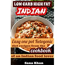 Low Carb High Fat Cookbook - Ketogenic Indian Recipes: Low carb, high fat, one pot weight loss diet recipes from the cookbook of an Indian food lover (English Edition)
