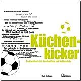 KüchenKicker: Ein Kochbuch für Fußballfans und Hobbyköche