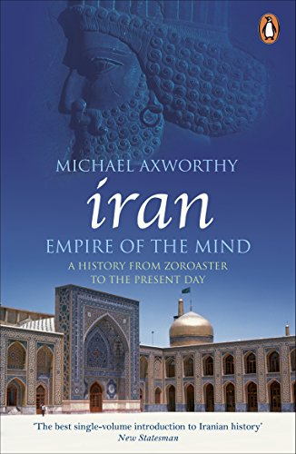 Iran: Empire of the Mind: A History from Zoroaster to the Present Day (English Edition) Bin Matt Steel