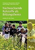 Nachwachsende Rohstoffe als Bildungsthema: Ansätze für die Praxis