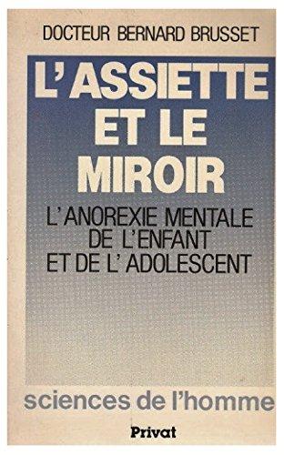 Sciences de l'homme : L'assiette et le miroir, l'anorexie mentale de l'enfant et de l'adolescent