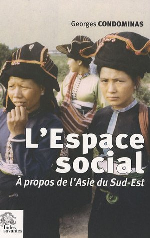L'espace social : A propos de l'Asie du Sud-Est par Georges Condominas