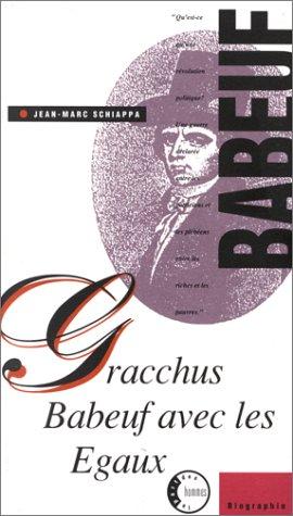Gracchus Babeuf, avec les Egaux par Jean-Marc Schiappa