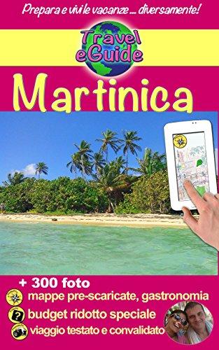 Martinica: Scoprite questa meravigliosa isola da sogno dei Caraibi: bellissime spiagge di sabbia fine, nera o dorata, acque turchesi e cristalline... (Travel eGuide Vol. 6) (Italian Edition)