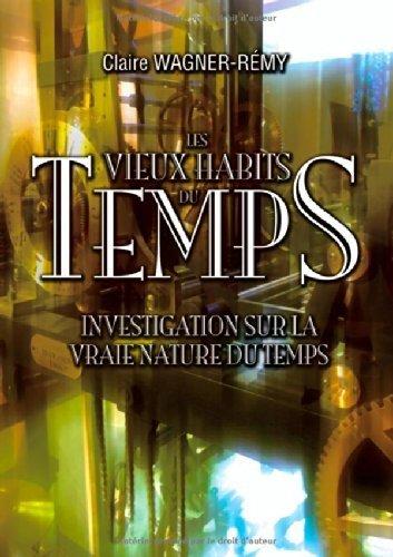 Les vieux habits du temps : Investigation sur la vraie nature du temps de Claire Wagner-Remy (28 mai 2014) Broch