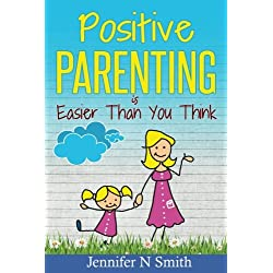Positive Parenting: Positive Parenting Is Easier Than You Think