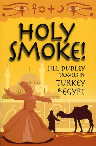 Holy Smoke!: Travels Through Turkey and Egypt por Jill Dudley