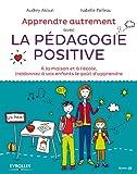 Apprendre autrement avec la pédagogie positive (French Edition)