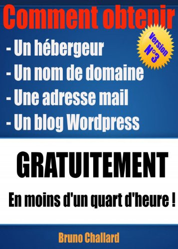 Comment obtenir: un hbergeur, un nom de domaine, une adresse mail lie  votre nom de domaine et votre blog Wordpress GRATUITEMENT en moins d'un quart d'heure - Nouvelle version