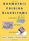 Geometric Folding Algorithms: Linkages, Origami, Polyhedra