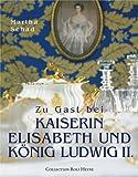 Zu Gast bei Kaiserin Elisabeth und König Ludwig II