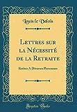 Telecharger Livres Lettres Sur La Necessite de la Retraite Ecrites a Diverses Personnes Classic Reprint (PDF,EPUB,MOBI) gratuits en Francaise