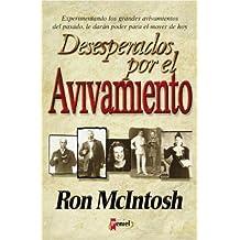 Desesperados Por El Avivamiento: Experiencing the Revivals of the Past Will Give You Power to Move Today