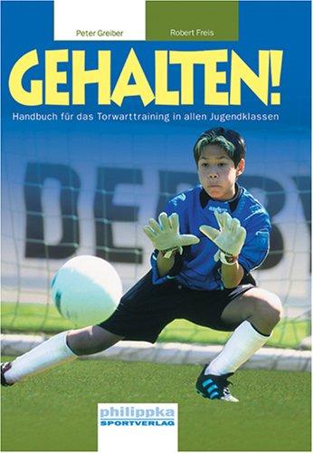 Gehalten!: Handbuch für das Torwarttraining in allen Jugendklassen -