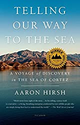 Telling Our Way to the Sea: A Voyage of Discovery in the Sea of Cortez by Aaron Hirsh (2014-08-12)