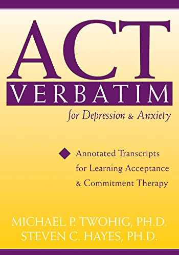 ACT Verbatim for Depression and Anxiety: Annotated Transcripts for Learning Acceptance and Commitment Therapy