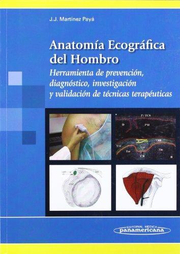 Descargar Libro Anatomía Ecográfica del Hombro: Herramienta de prevención, diagnóstico, investigación y validación de técnicas terapéuticas de Jacinto Javier Martínez Payá