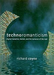 Technoromanticism: Digital Narrative, Holism, and the Romance of the Real (Leonardo Book)