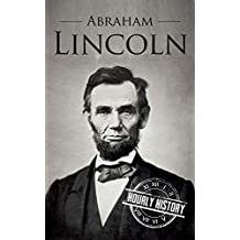 Abraham Lincoln: A Concise History of the Man Who Transformed the World (One Hour History US Presidents Book 1) (English Edition)