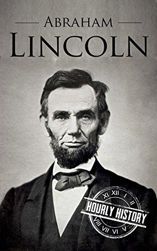Abraham Lincoln: A Concise History of the Man Who Transformed the World (One Hour History US Presidents Book 1) por Hourly History