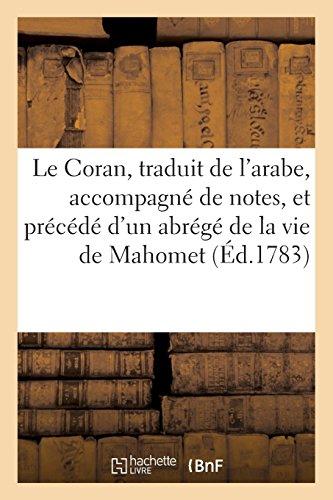 Le Coran, traduit de l'arabe, accompagné de notes, et précédé d'un abrégé de la vie de Mahomet: , tiré des écrivains orientaux les plus estimés